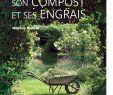 Le Jardin Du Pic Vert Charmant Ment Faire son Post Et Ses Engrais La Vie En Vert