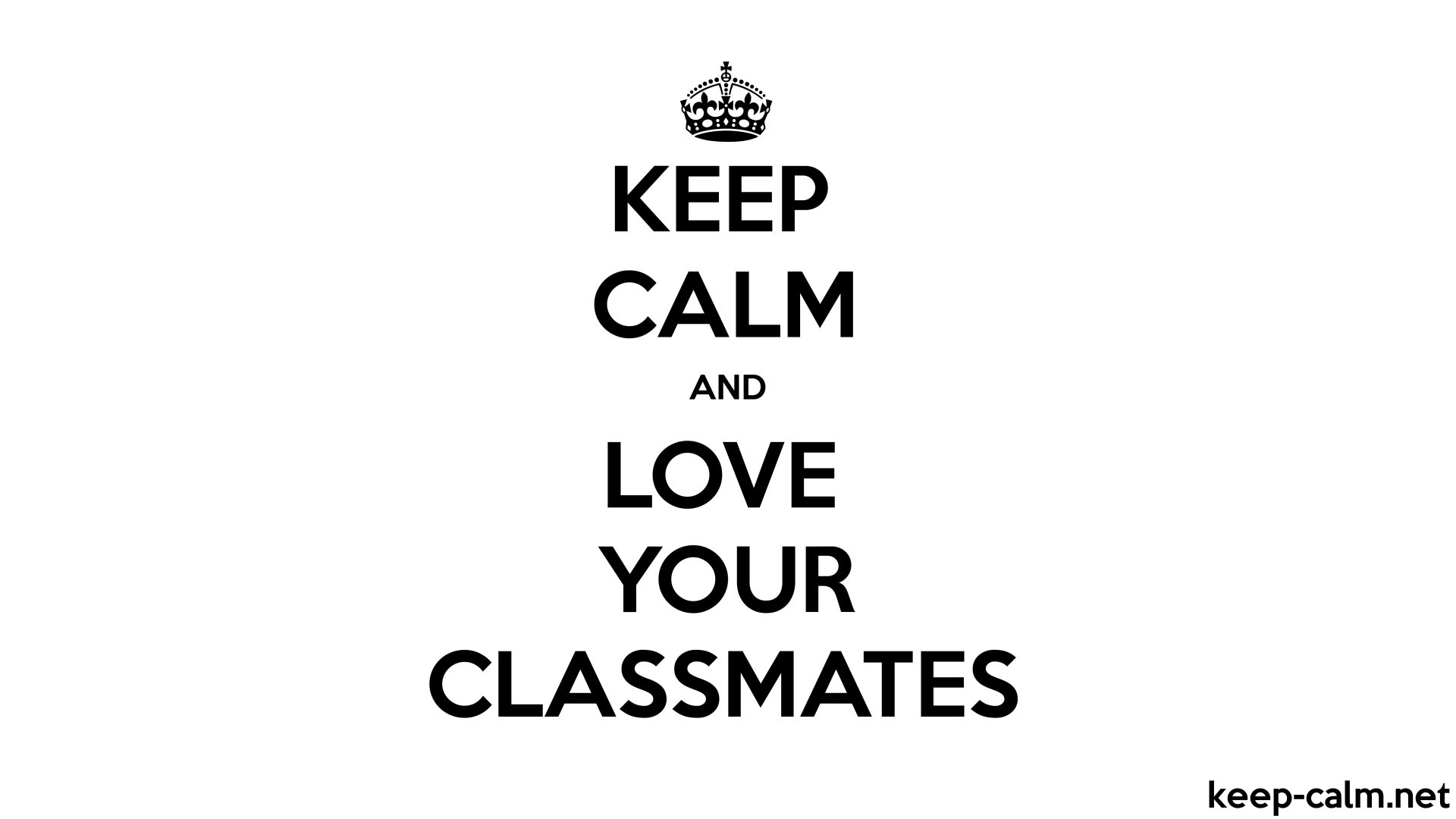 keep calm and love your classmates 1920 1080 black white