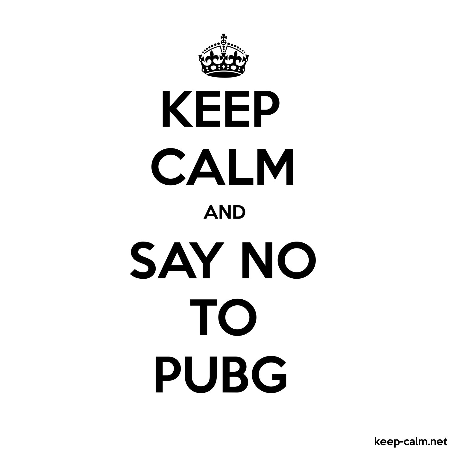 keep calm and say no to pubg 1500 1500 black white