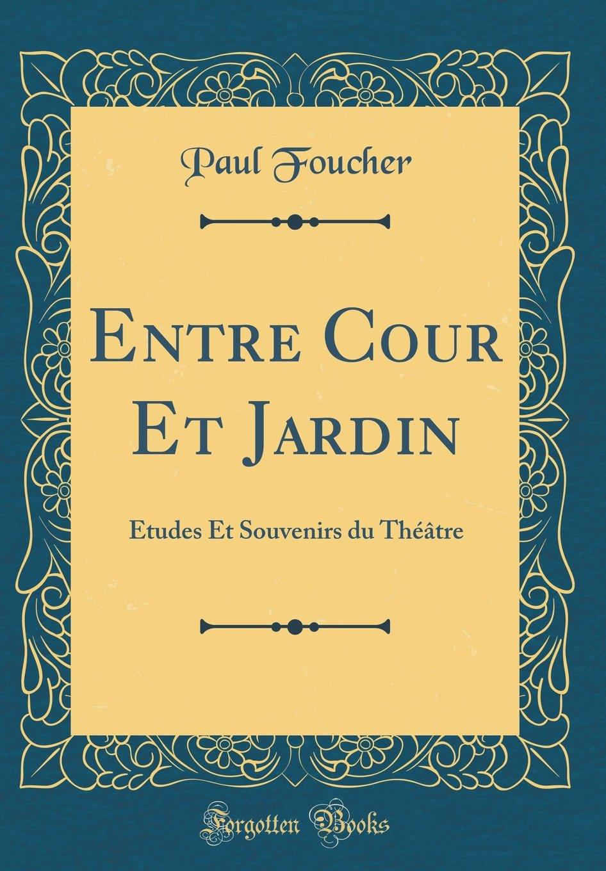 Entre Cours Et Jardin Beau Entre Cour Et Jardin études Et souvenirs Du Thé¢tre