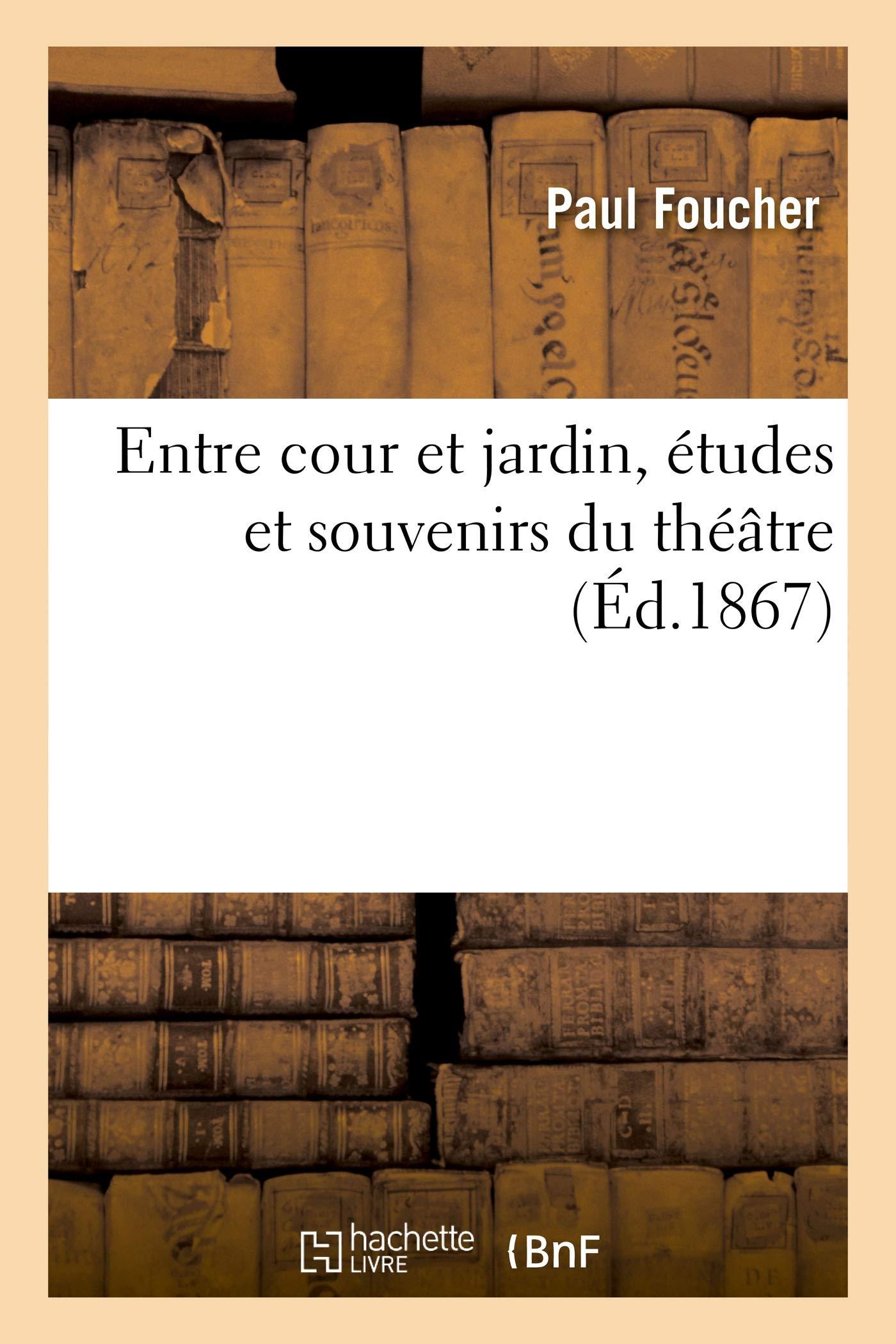 Entre Cours Et Jardin Beau Entre Cour Et Jardin études Et souvenirs Du Thé¢tre French