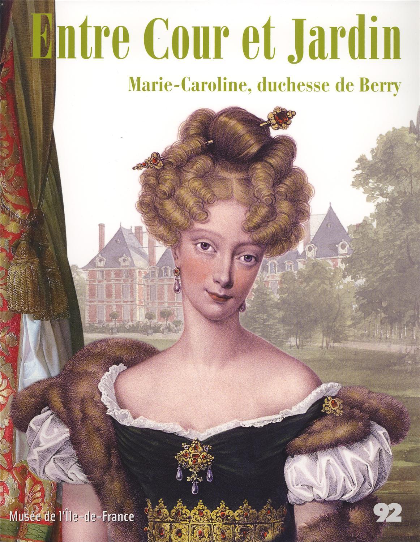 Entre Cours Et Jardin Élégant Entre Cour Et Jardin Marie Caroline Duchesse De Berry