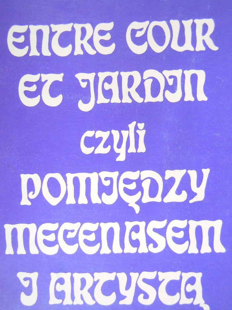 Entre Cours Et Jardin Frais Entre Cour Et Jardin Czyli Pomiędzy Mecenasem
