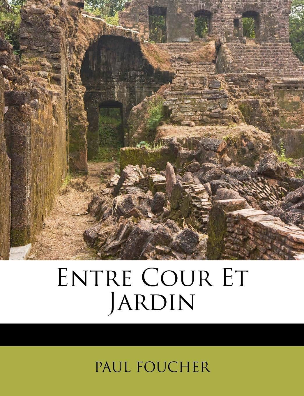Entre Cours Et Jardin Inspirant Entre Cour Et Jardin French Edition Paul Foucher